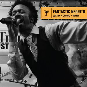 Fantastic Negrito - Lost In A Crowd