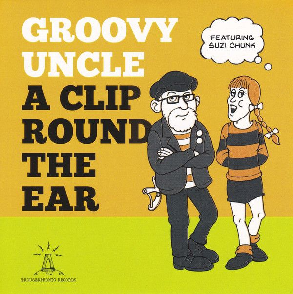 Groovy Uncle & Suzi Chunk - A Clip Round The Ear