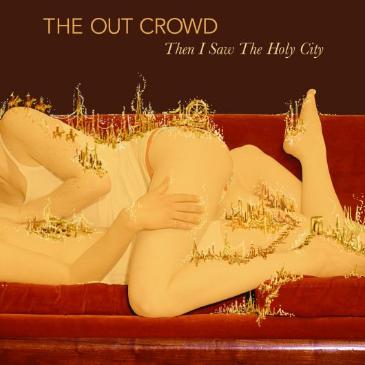 The Out Crowd - Then I Saw The Holy City