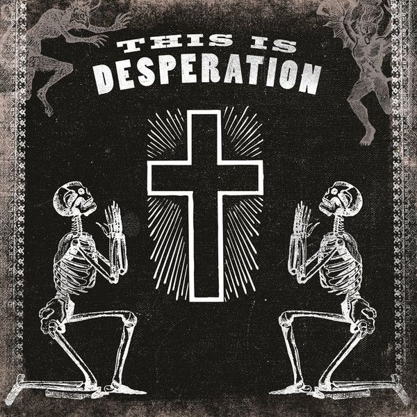 Those Poor Bastards - Songs Of Desperation