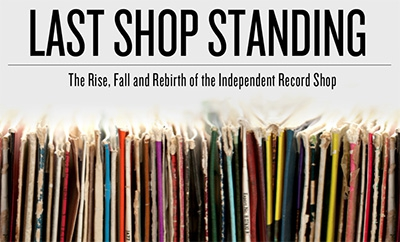 Last Shop Standing: The Rise, Fall And Rebirth Of The Independent Record Shop (2012, 50 min)