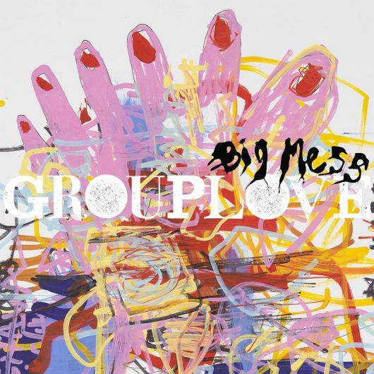 Grouplove -Big Mess