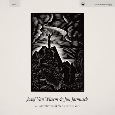Jozef Van Wissem & Jim Jarmusch -An Attempt to Draw Aside the Veil