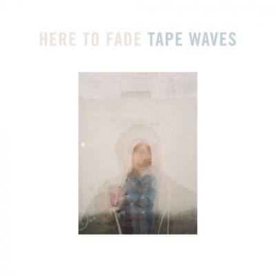 Tape Waves - Here To Fade